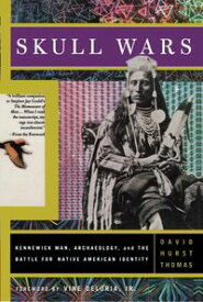 Skull WarsKennewick Man, Archaeology, And The Battle For Native American Identity【電子書籍】[ David H. Thomas ]