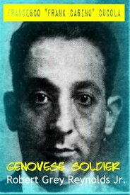 "Francesco ""Frank Casino"" Cucola Genovese Soldier【電子書籍】[ Robert Grey Reynolds Jr ]"