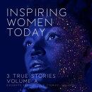 Inspiring Women Today: 3 True Stories, Volume A