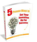 5 Proven Ways To Set Your Invention Up For Success