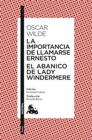 La importancia de llamarse Ernesto / El abanico de lady Windermere【電子書籍】[ Oscar Wilde ]