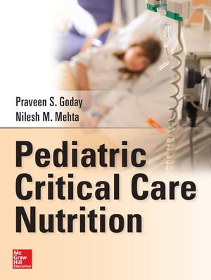 Pediatric Critical Care Nutrition【電子書籍】[ Praveen S. Goday ]