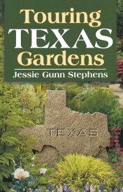 Touring Texas Gardens【電子書籍】[ Jessie Gunn Stephens ]