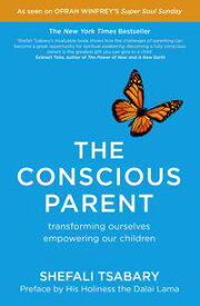 The Conscious ParentTransforming Ourselves, Empowering Our Children【電子書籍】[ Dr Shefali Tsabary ]