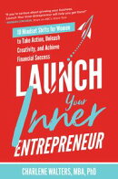Launch Your Inner Entrepreneur: 10 Mindset Shifts for Women to Take Action, Unleash Creativity, and Achieve …