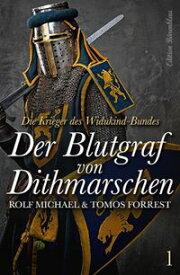 Die Krieger des Widukind-Bundes Band 1 - Der Blutgraf von Dithmarschen【電子書籍】[ Tomos Forrest ]
