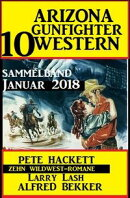 Arizona Gunfighter - 10 Western: Sammelband Januar 2018