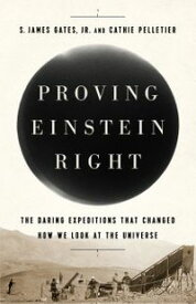 Proving Einstein RightThe Daring Expeditions that Changed How We Look at the Universe【電子書籍】[ Cathie Pelletier ]
