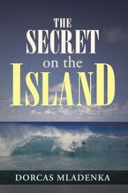 The Secret on the Island【電子書籍】[ Dorcas Mladenka ]