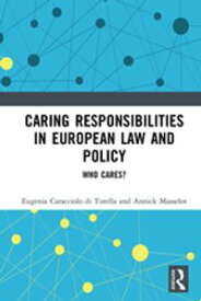 Caring Responsibilities in European Law and PolicyWho Cares?【電子書籍】[ Eugenia Caracciolo di Torella ]