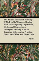 The Art and Practice of Printing - A Work in Six Volumes - Dealing With The Composing Department, Mechanical…