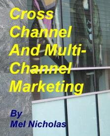 Cross Channel and Multi Channel Marketing【電子書籍】[ Mel Nicholas ]