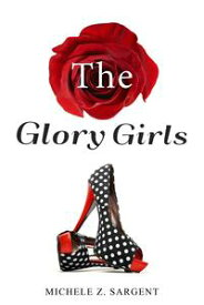 The Glory GirlsThe Shady Lane Series, #1【電子書籍】[ Michele Z. Sargent ]