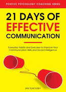 21 Days of Effective Communication: Everyday Habits and Exercises to Improve Your Communication Skills and S…