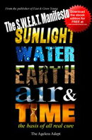 The S.W.E.A.T. Manifesto: Sunlight, Water, Earth, Air & Time-The Basis of All Real Cure