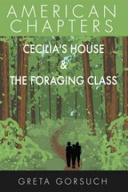 Cecilia's House & The Foraging ClassAmerican Chapters【電子書籍】[ Greta Gorsuch ]