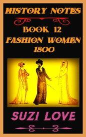 Fashion Women 1800 History Notes Book 12【電子書籍】[ Suzi Love ]