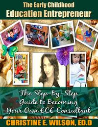 TheEarlyChildhoodEducationEntrepreneurTheStep-by-StepGuidetoBecomingYourOwnECEConsultant