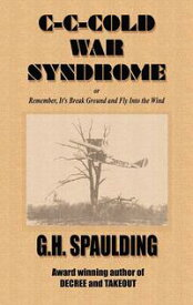 C-C-Cold War Syndrome Or, Remember, It's Break Ground and Fly into the Wind【電子書籍】[ G.H. Spaulding ]