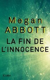 La fin de l'innocence【電子書籍】[ Megan Abbott ]