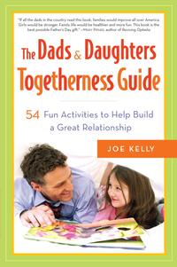 The Dads & Daughters Togetherness Guide54 Fun Activities to Help Build a Great Relationship【電子書籍】[ Joe Kelly ]