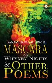 Mascara on Whiskey Nights & Other Poems【電子書籍】[ Sanjay Kumar Singh ]
