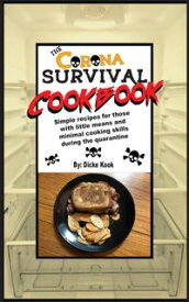 The Corona Survival CookbookSimple Recipes for Those With Little Means and Minimal Cooking Skills During the Quarantine【電子書籍】[ Dicke Kook ]