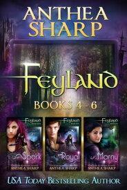 Feyland: Books 4-6【電子書籍】[ Anthea Sharp ]