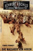 SCHWERT UND SCHILD - Sir Morgan, der Löwenritter Band 2: Das Massaker von Akkon