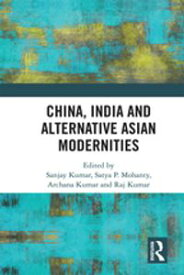 China, India and Alternative Asian Modernities【電子書籍】