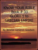 GLORY 1 to GRECIAN EMPIRE - Book 33 - Know Your Bible