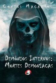 Contos MacabrosDem?nios Internos: Mortes Demon?acas【電子書籍】[ Diversos Autores ]