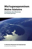 Nta'tugwaqanminen - Notre histoire