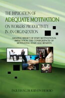 The Implication of Adequate Motivation on Workers' Productivity in an Organization
