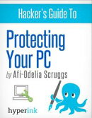 Protect Your PC: Prevent Viruses, Malware, and Spyware from Ruining Your Computer