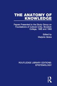 The Anatomy of KnowledgePapers Presented to the Study Group on Foundations of Cultural Unity, Bowdoin College, 1965 and 1966【電子書籍】