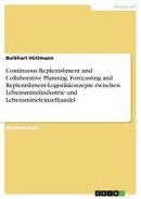 Continuous Replenishment und Collaborative Planning, Forecasting and Replenishment-Logistikkonzepte zwischen…