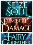 Boxset: Confessions of a Summoner (Books 1-3): Seize the Soul; Elemental Damage; The Fairy Godfather
