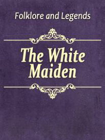 The White Maiden【電子書籍】[ Folklore and Legends ]