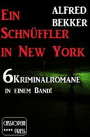 Ein Schnüffler in New York (6 Kriminalromane in einem Band)