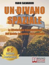 Un Divano Spaziale La Rivoluzione Ecosostenibile Del Mobile Imbottito Parla Italiano【電子書籍】[ Fabio Salvadori ]