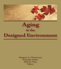 Aging in the Designed Environment【電子書籍】[ Margaret Christenson ]