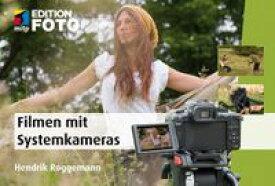 Filmen mit der SystemkameraFaszinierende Fotos mit der Canon EOS M; Fujifim X-Pro, Nikon 1, Olympus PEN und OM-D, Panasonic Lumix, Pentax Q, Samsung NX oder Sony NEX【電子書籍】[ Hendrik Roggemann ]