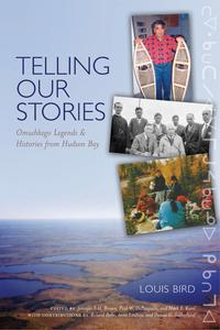 Telling Our StoriesOmushkego Legends and Histories from Hudson Bay【電子書籍】[ Louis Bird ]