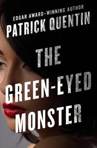 The Green-Eyed Monster【電子書籍】[ Patrick Quentin ]