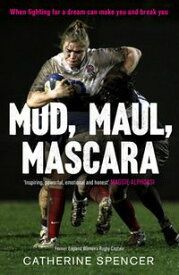 Mud, Maul, Mascara When fighting for a dream can make you and break you【電子書籍】[ Catherine Spencer ]