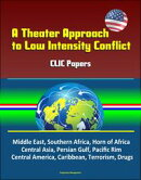 A Theater Approach to Low Intensity Conflict: CLIC Papers - Middle East, Southern Africa, Horn of Africa, Ce…
