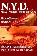 Bount Reiniger und der Auftrag im Sudan: N.Y.D. - New York Detectives