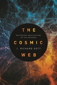 The Cosmic WebMysterious Architecture of the Universe【電子書籍】[ J. Richard Gott ]