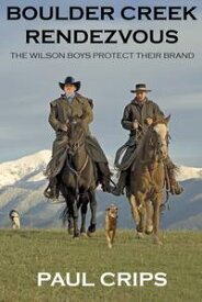 Boulder Creek Rendezvous: The Wilson Brothers Protect Their Brand【電子書籍】[ Paul Michael Crips ]